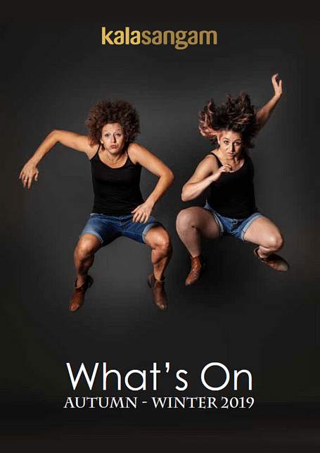 Two white women, wearing black tops and blue shorts leap in to the air. Text reads: Kala Sangam What's On Autumn-Winter 2019