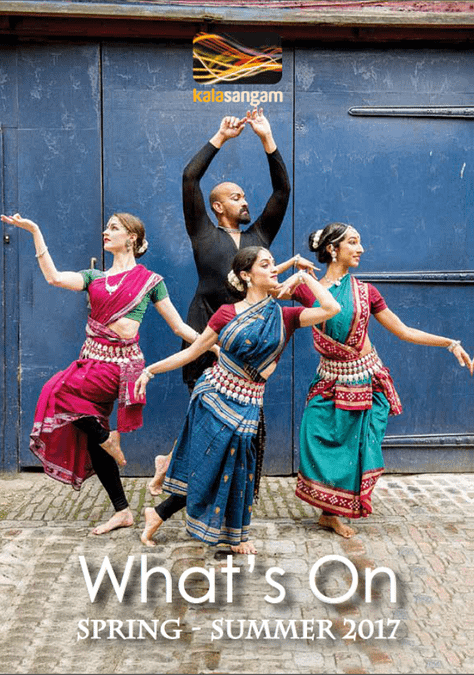 An Asian man and 3 Asian women dressed in traditional costumes dance in front of a blue wall. Text reads: Kala Sangam What's On Spring Summer 2017